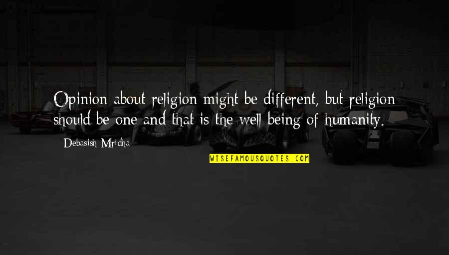 Not Being Sure About Life Quotes By Debasish Mridha: Opinion about religion might be different, but religion