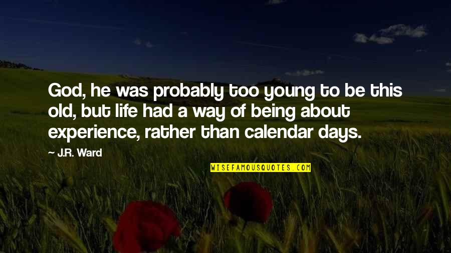 Not Being Sure About Life Quotes By J.R. Ward: God, he was probably too young to be