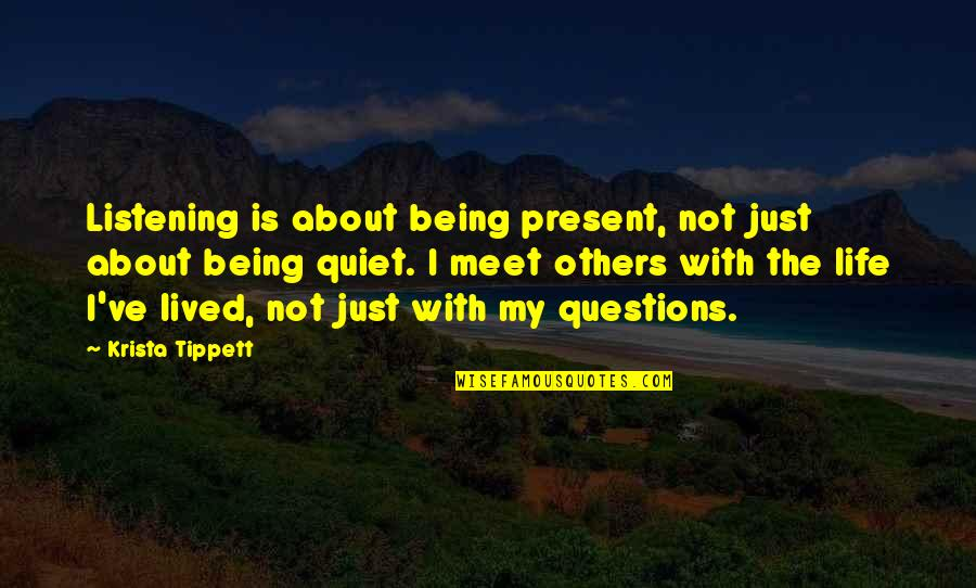 Not Being Sure About Life Quotes By Krista Tippett: Listening is about being present, not just about