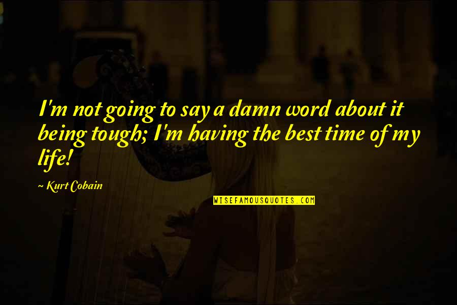 Not Being Sure About Life Quotes By Kurt Cobain: I'm not going to say a damn word