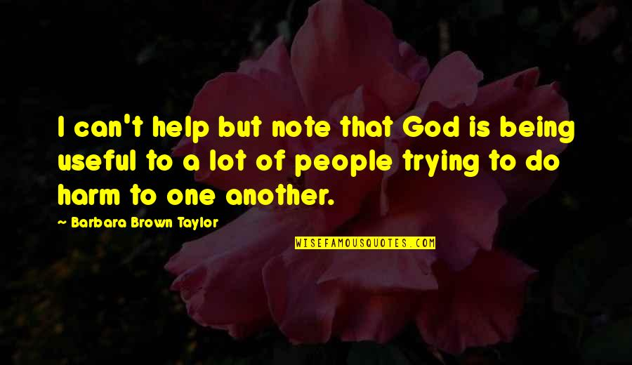 Not Being The Only One Trying Quotes By Barbara Brown Taylor: I can't help but note that God is