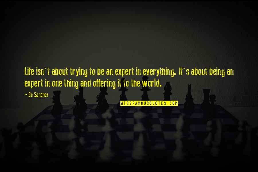 Not Being The Only One Trying Quotes By Bo Sanchez: Life isn't about trying to be an expert