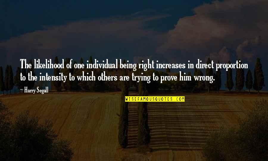 Not Being The Only One Trying Quotes By Harry Segall: The likelihood of one individual being right increases