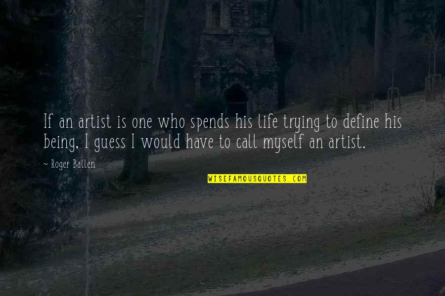 Not Being The Only One Trying Quotes By Roger Ballen: If an artist is one who spends his