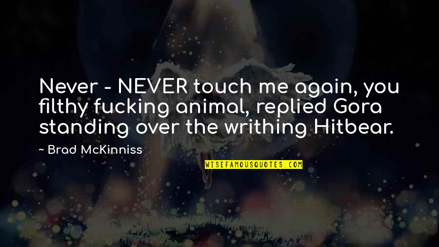 Not Being Touched Quotes By Brad McKinniss: Never - NEVER touch me again, you filthy