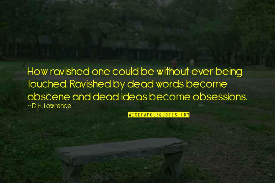 Not Being Touched Quotes By D.H. Lawrence: How ravished one could be without ever being