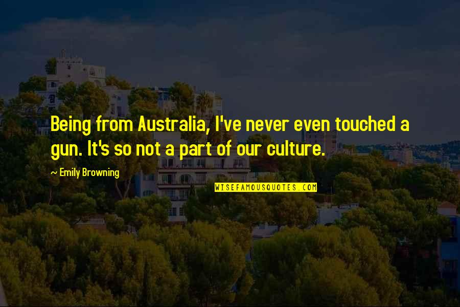 Not Being Touched Quotes By Emily Browning: Being from Australia, I've never even touched a