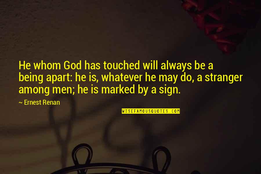 Not Being Touched Quotes By Ernest Renan: He whom God has touched will always be