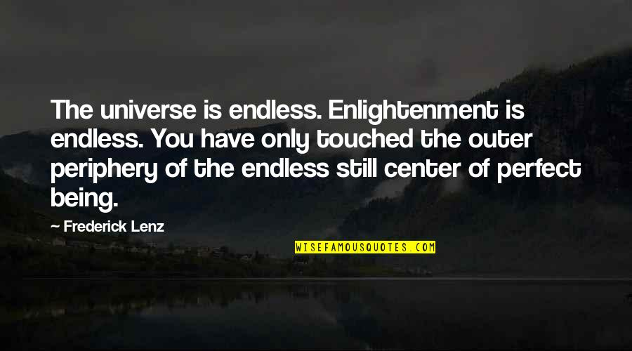 Not Being Touched Quotes By Frederick Lenz: The universe is endless. Enlightenment is endless. You