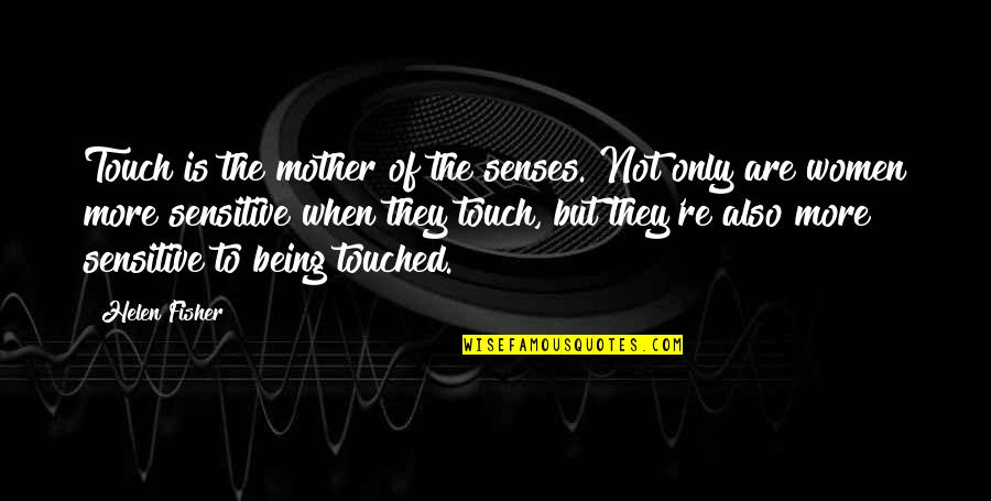 Not Being Touched Quotes By Helen Fisher: Touch is the mother of the senses. Not