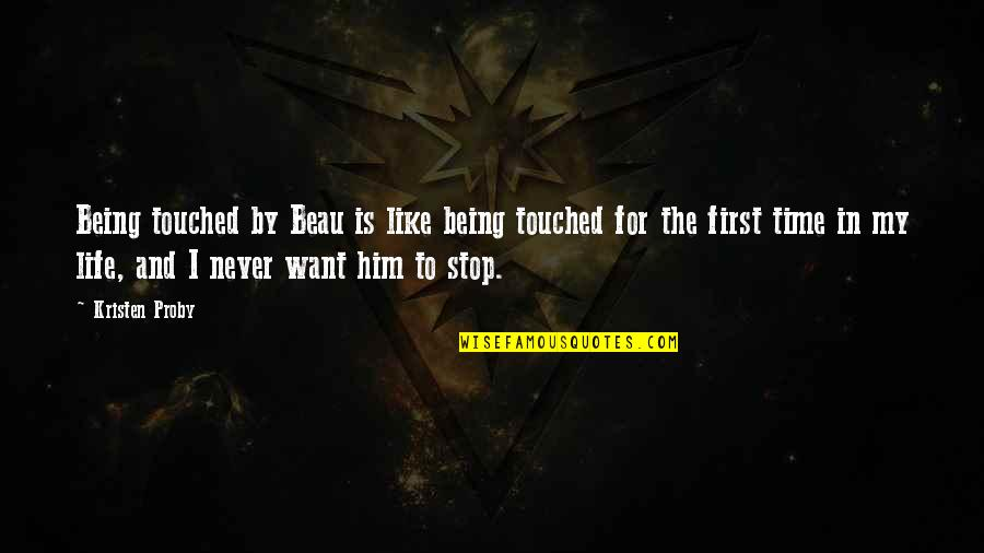 Not Being Touched Quotes By Kristen Proby: Being touched by Beau is like being touched