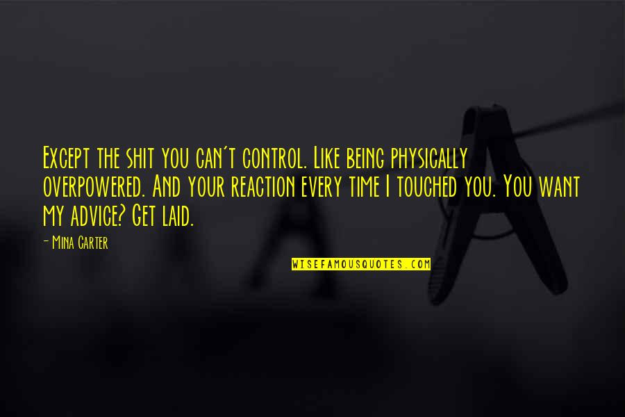Not Being Touched Quotes By Mina Carter: Except the shit you can't control. Like being