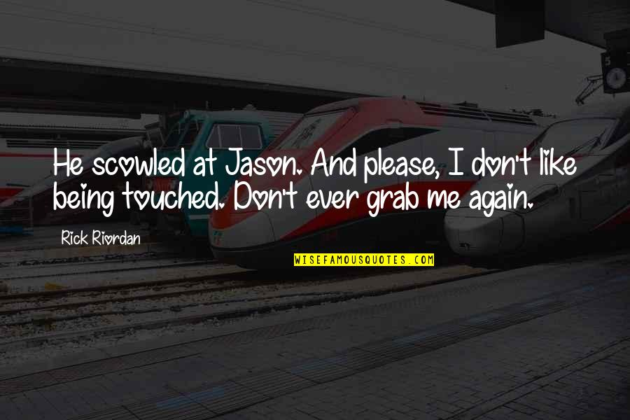 Not Being Touched Quotes By Rick Riordan: He scowled at Jason. And please, I don't