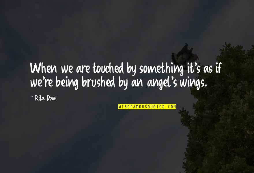 Not Being Touched Quotes By Rita Dove: When we are touched by something it's as