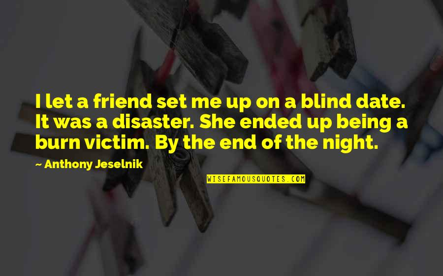 Not Being Victim Quotes By Anthony Jeselnik: I let a friend set me up on
