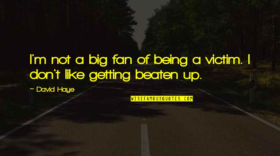 Not Being Victim Quotes By David Haye: I'm not a big fan of being a