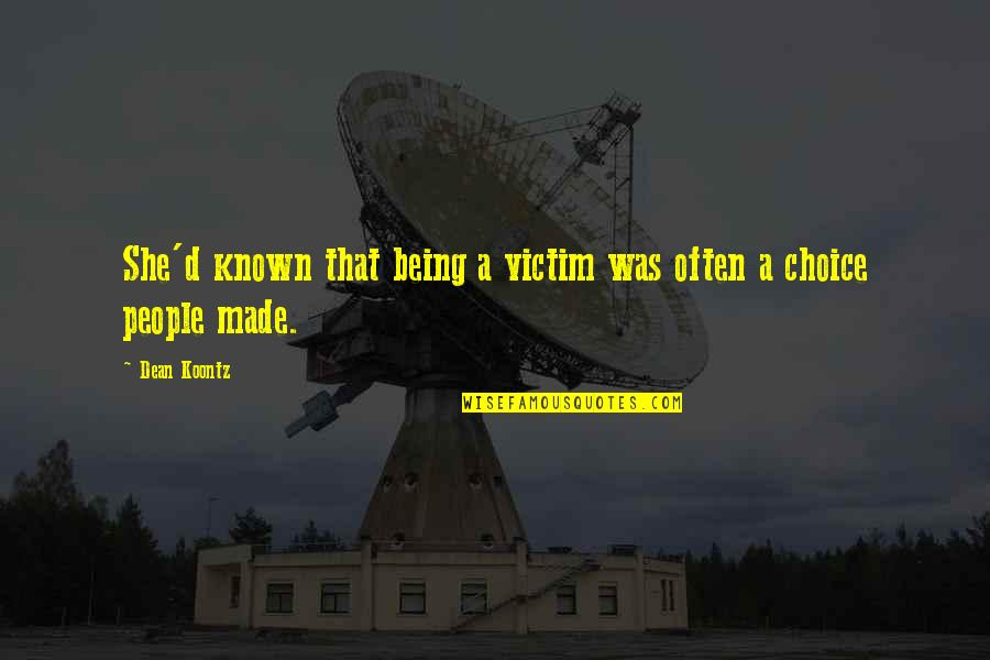 Not Being Victim Quotes By Dean Koontz: She'd known that being a victim was often