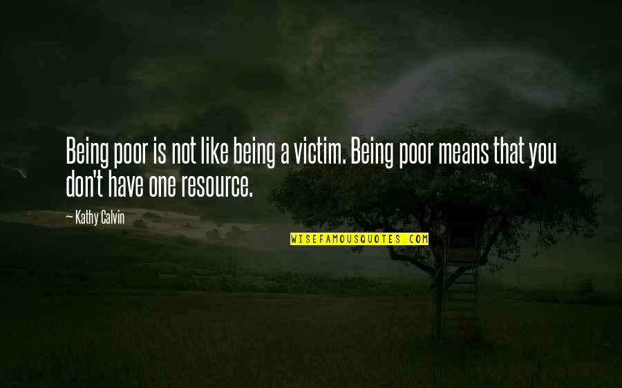 Not Being Victim Quotes By Kathy Calvin: Being poor is not like being a victim.