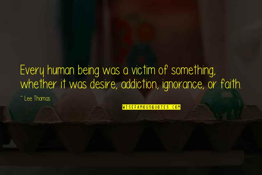 Not Being Victim Quotes By Lee Thomas: Every human being was a victim of something,