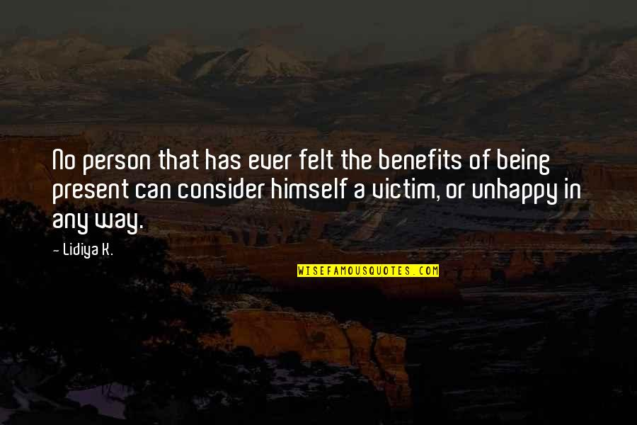 Not Being Victim Quotes By Lidiya K.: No person that has ever felt the benefits
