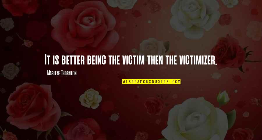 Not Being Victim Quotes By Marlene Thornton: It is better being the victim then the