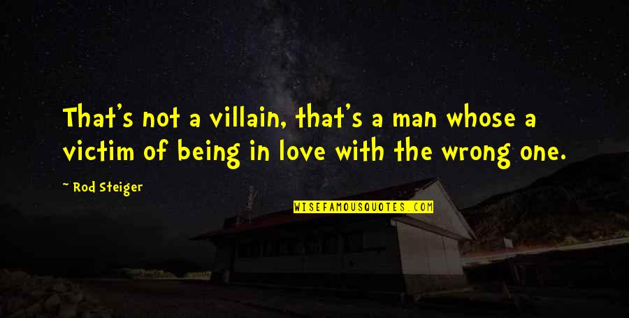 Not Being Victim Quotes By Rod Steiger: That's not a villain, that's a man whose
