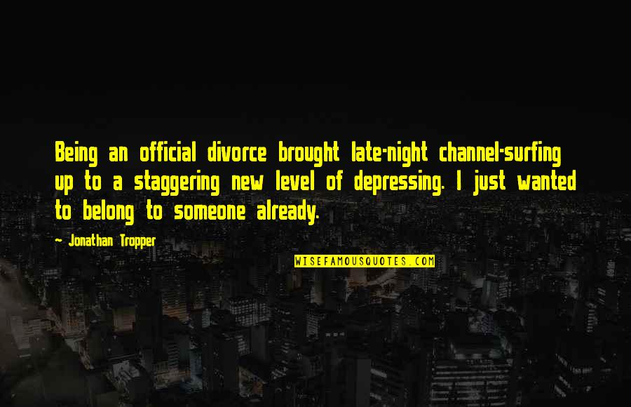 Not Being Wanted By Someone Quotes By Jonathan Tropper: Being an official divorce brought late-night channel-surfing up