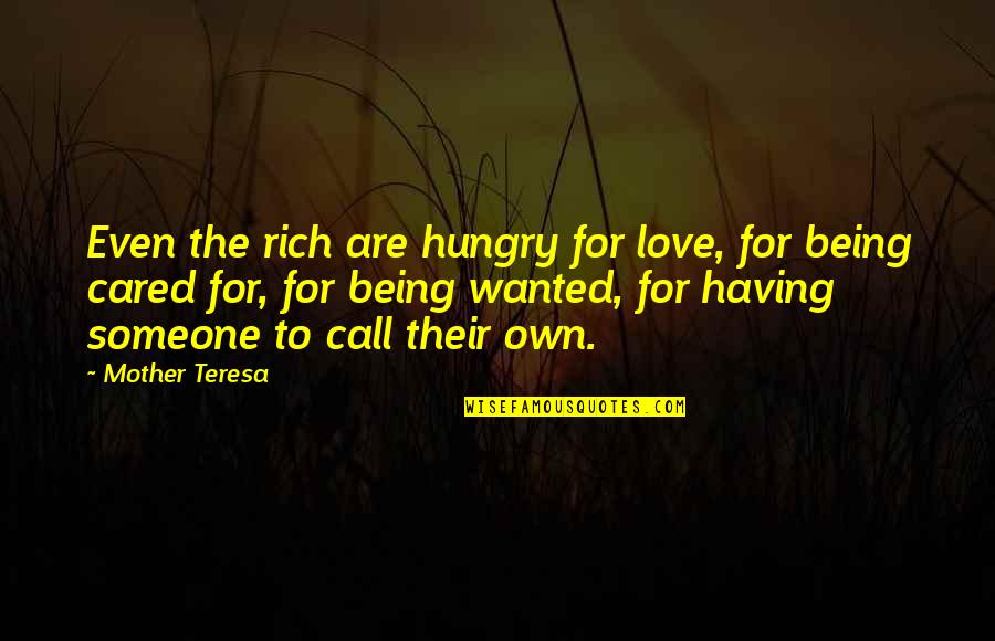 Not Being Wanted By Someone Quotes By Mother Teresa: Even the rich are hungry for love, for