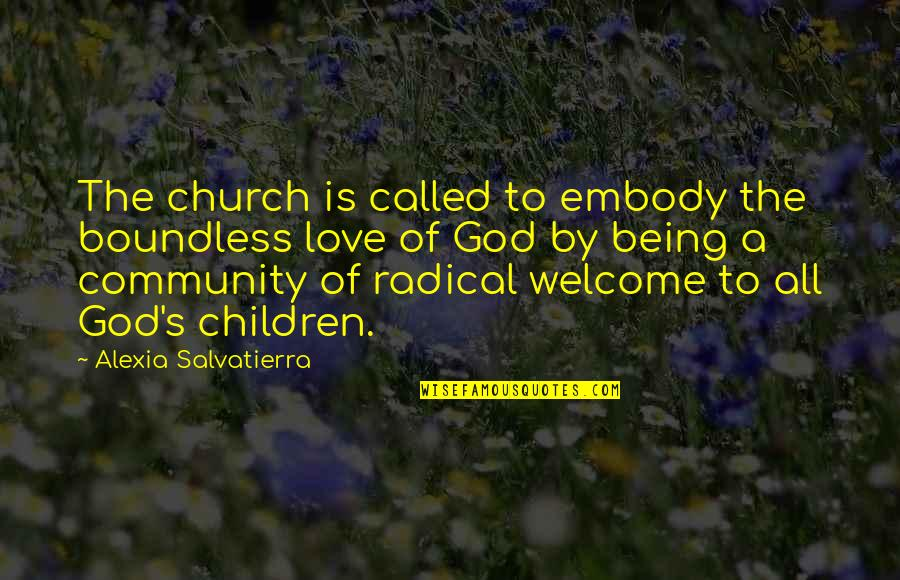 Not Being Welcome Quotes By Alexia Salvatierra: The church is called to embody the boundless