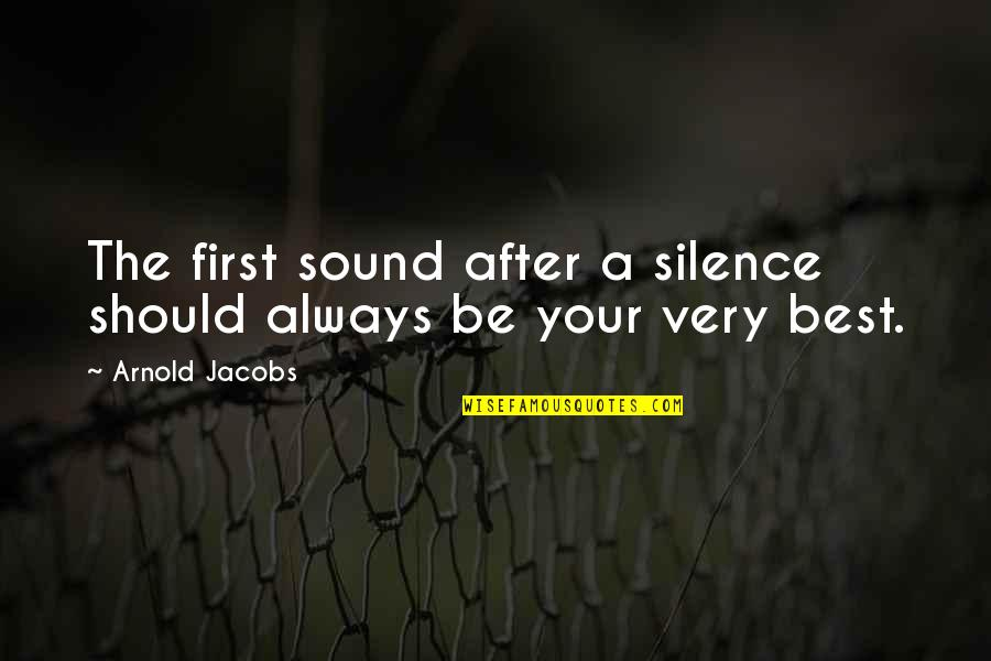 Not Being Welcome Quotes By Arnold Jacobs: The first sound after a silence should always