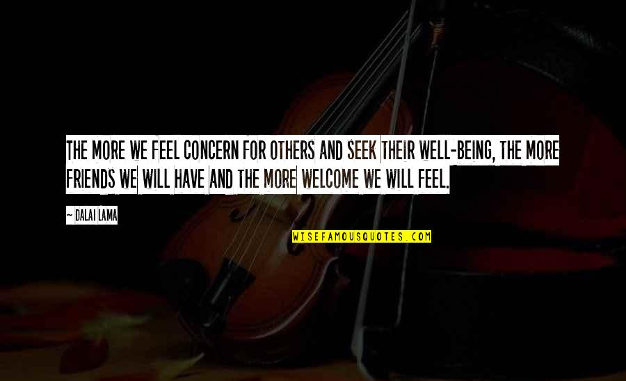 Not Being Welcome Quotes By Dalai Lama: The more we feel concern for others and