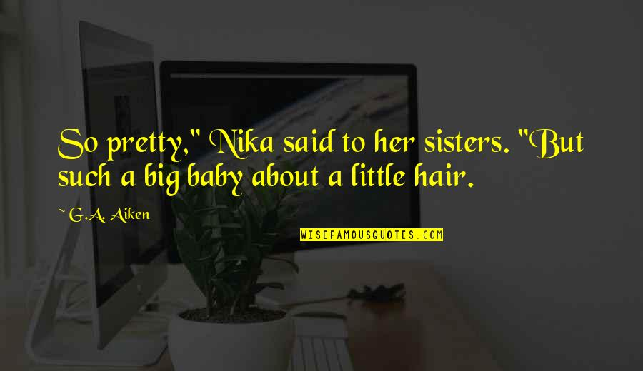 "Not Being Welcome Quotes By G.A. Aiken: So pretty,"" Nika said to her sisters. ""But"