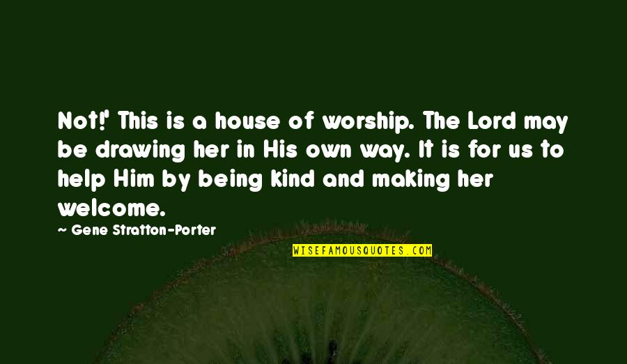 Not Being Welcome Quotes By Gene Stratton-Porter: Not!' This is a house of worship. The