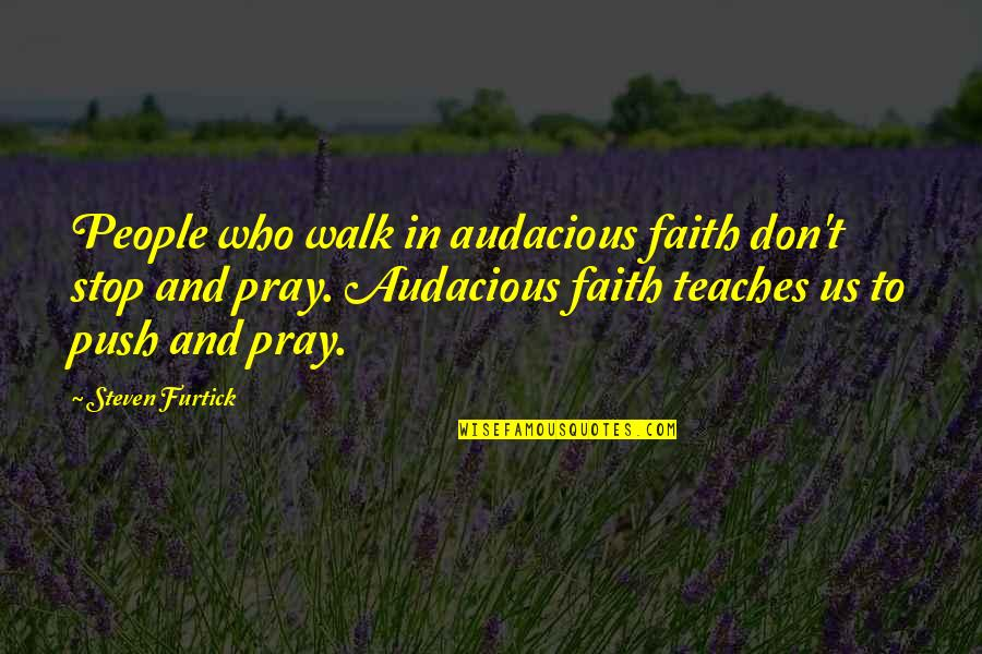 Not Being Welcome Quotes By Steven Furtick: People who walk in audacious faith don't stop