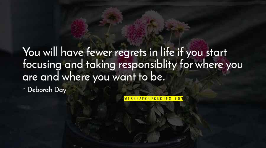 Not Being Where You Want To Be In Life Quotes By Deborah Day: You will have fewer regrets in life if