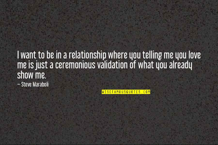 Not Being Where You Want To Be In Life Quotes By Steve Maraboli: I want to be in a relationship where