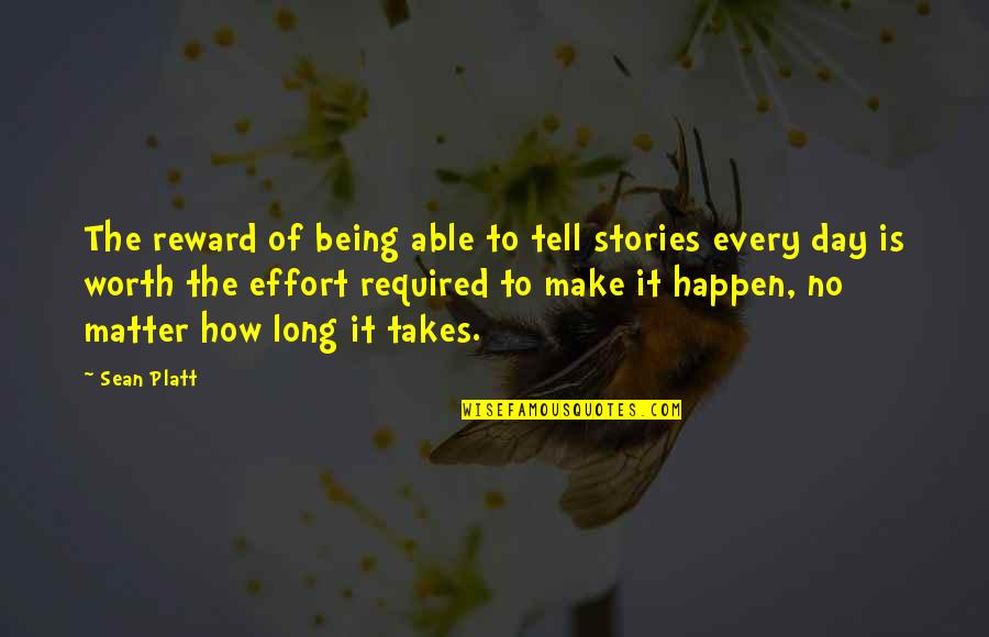 Not Being Worth The Effort Quotes By Sean Platt: The reward of being able to tell stories