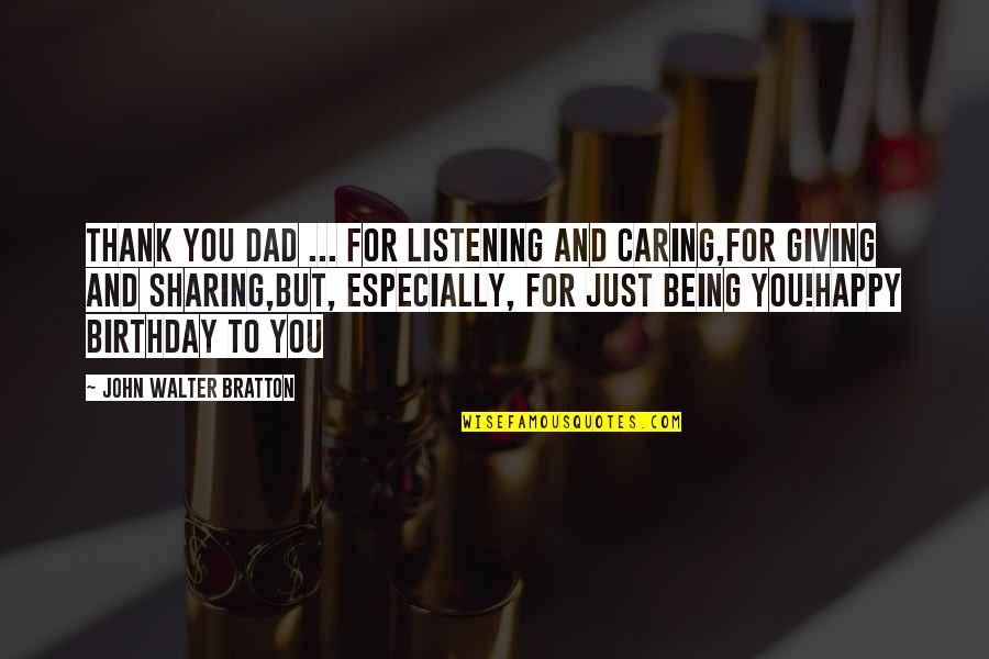 Not Caring And Being Happy Quotes By John Walter Bratton: Thank you Dad ... for listening and caring,for