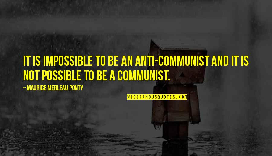 Not Caring And Being Happy Quotes By Maurice Merleau Ponty: It is impossible to be an anti-Communist and