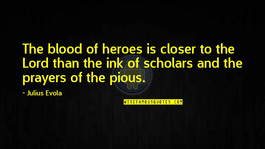 Not Caring Anymore Relationship Quotes By Julius Evola: The blood of heroes is closer to the