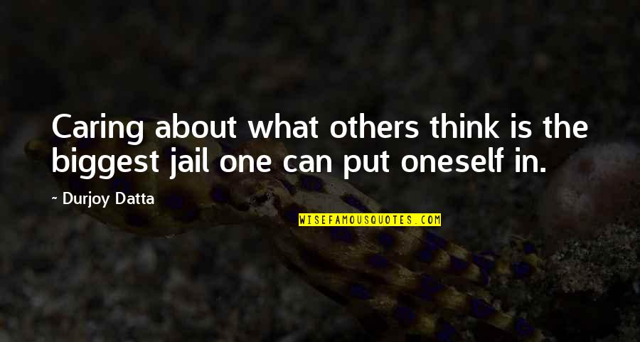 Not Caring What Others Think Of U Quotes By Durjoy Datta: Caring about what others think is the biggest