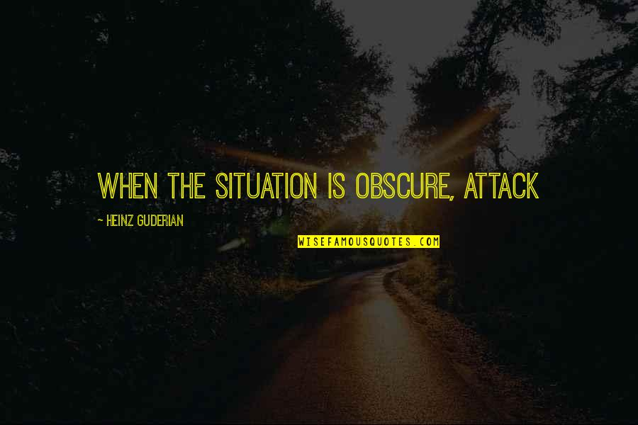 Not Caring What Others Think Of U Quotes By Heinz Guderian: When the situation is obscure, attack