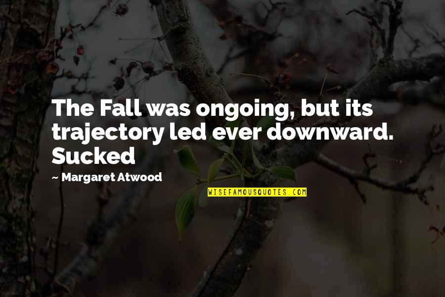 Not Caring What Others Think Of U Quotes By Margaret Atwood: The Fall was ongoing, but its trajectory led