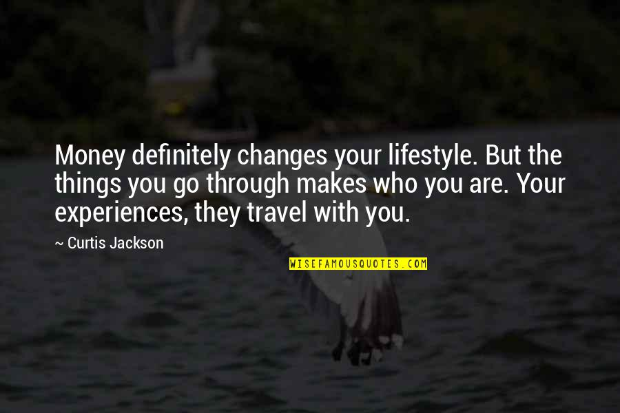 Not Changing Who You Are Quotes By Curtis Jackson: Money definitely changes your lifestyle. But the things