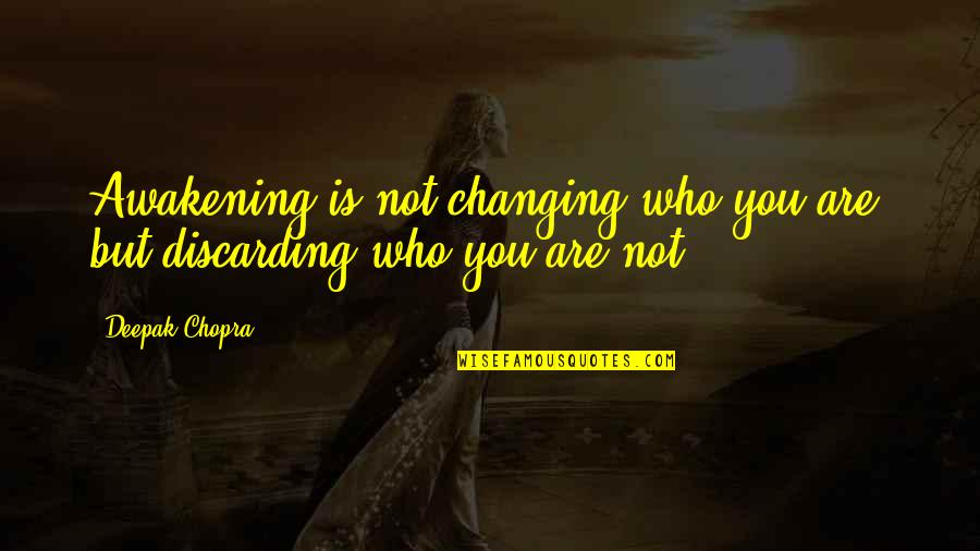 Not Changing Who You Are Quotes By Deepak Chopra: Awakening is not changing who you are, but