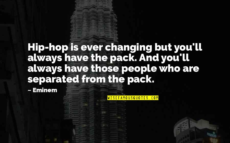 Not Changing Who You Are Quotes By Eminem: Hip-hop is ever changing but you'll always have