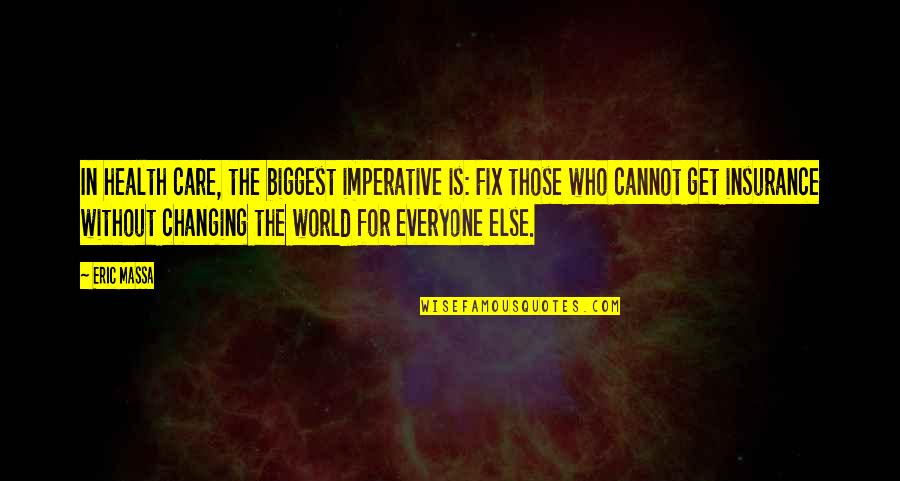 Not Changing Who You Are Quotes By Eric Massa: In health care, the biggest imperative is: Fix