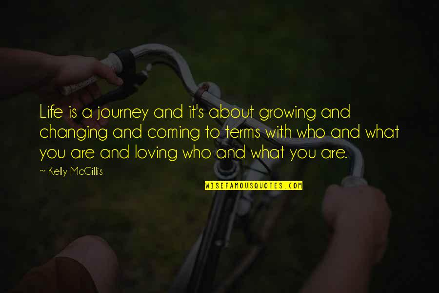 Not Changing Who You Are Quotes By Kelly McGillis: Life is a journey and it's about growing