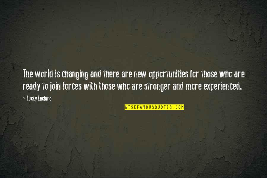 Not Changing Who You Are Quotes By Lucky Luciano: The world is changing and there are new