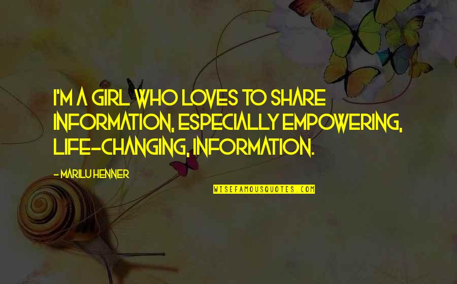 Not Changing Who You Are Quotes By Marilu Henner: I'm a girl who loves to share information,
